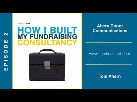 Tom Ahern - How I Built My Fundraising Consultancy Podcast - Episode 2