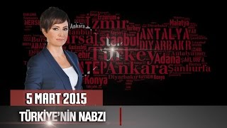 Türkiye'nin Nabzı / 5 Mart 2015 Perşembe