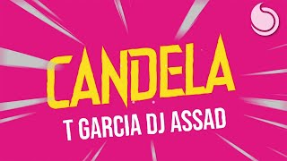 T Garcia & DJ Assad - Candela (Official Lyric Video)