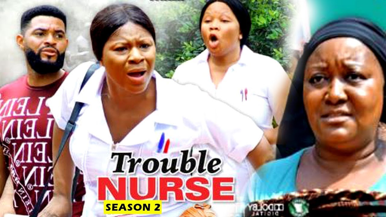 Download TROUBLE NURSE SEASON 2 - (New Movie) 2019 latest Nigerian Nollywood Movie Full HD