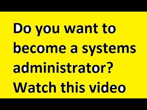 Do you want to become a systems administrator? Watch this video