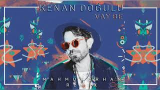 Kenan Doğulu - Vay Be (Mahmut Orhan Remix) #vaybe Video