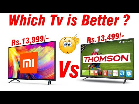 Mi LED Tv Vs Thomson LED Smart Tv | अब तो कोनसा टी.वी. ख़रीदे | Which Tv Better ?