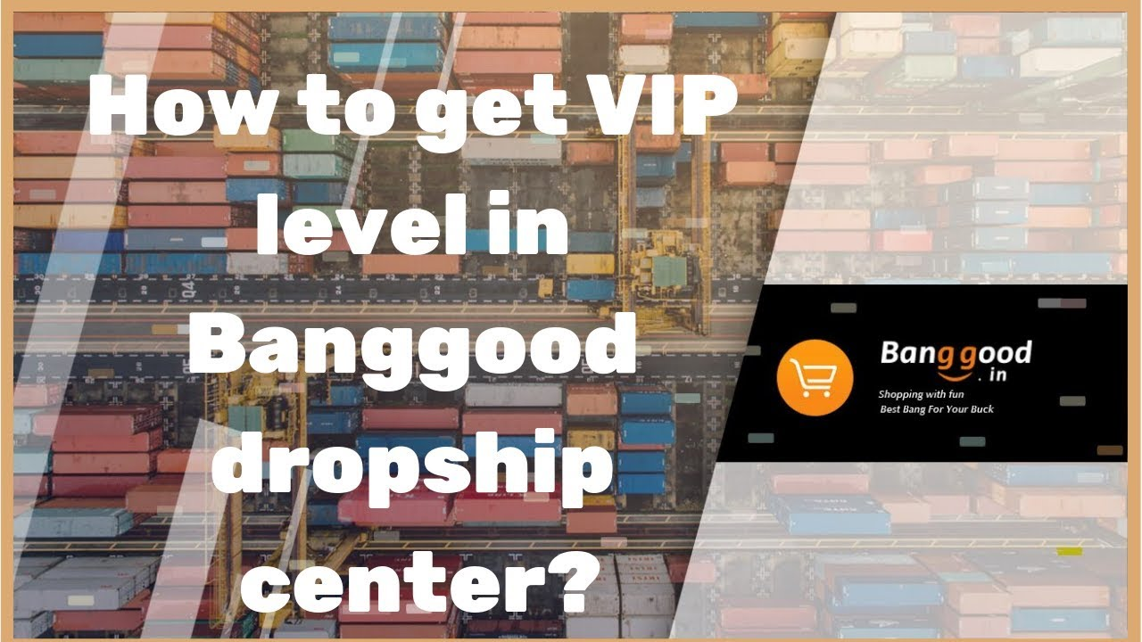 How to register to the Banggood's dropship center and get immediately VIP  level? (Tutorial)