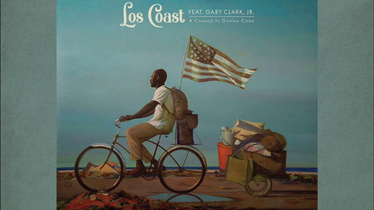 "Los Coast - ""A Change Is Gonna Come"" (feat. Gary Clark Jr.)"