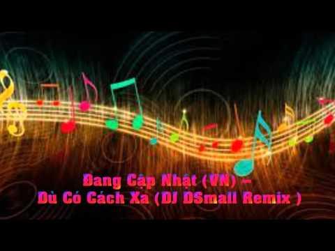 Dù Có Cách Xa (DJ DSmall Remix )