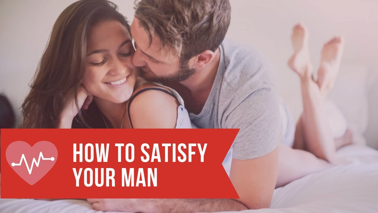 How to sexually satisfy your man