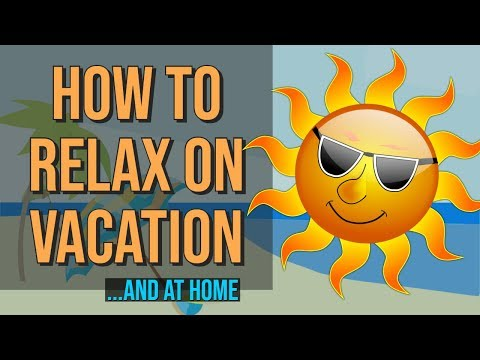How to Relax on Vacation (and at home) 3 ways to relax and recharge wherever you are