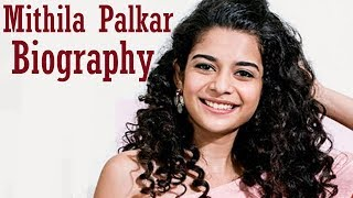 Mithila Palkar - Biography