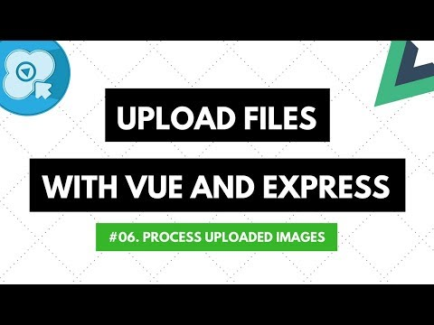 Upload Files with Vue and Express #06: Process Uploaded