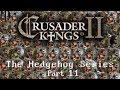 Crusader Kings 2 - The Hedgehog Series (Part 11)