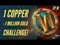 World of Warcraft Challenge |1 Copper - 1 Million GOLD! (Ep.18 - Invested/Re-listed ALL!)