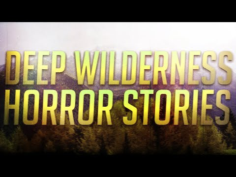 30 TRUE Scary Deep Wilderness Stories