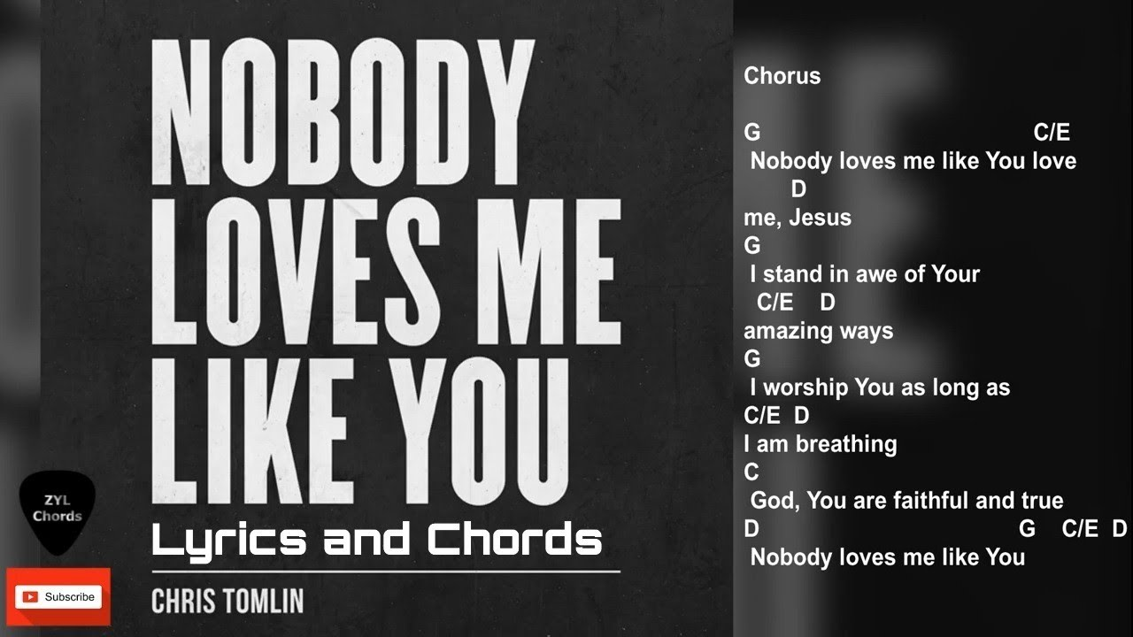 Nobody Loves Me Like You Lyrics And Chords Chris Tomlin Youtube If the lyrics are in a long line, first paste to microsoft word or a similar classic country music lyrics home | jimmy dean lyrics. nobody loves me like you lyrics and chords chris tomlin