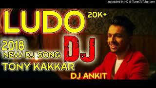Ludo - Dj Remix 2018 ||Full Hard Bass mix ||Ludo_Tony_Kakar_Remix_Dj_Ankit_Yadav_