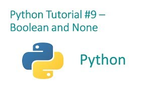 Python Programming Tutorial # 9- Boolean and None