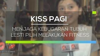 Menjaga Kebugaran Tubuh Lesti Pilih Melakukan Fitness - Kiss Pagi