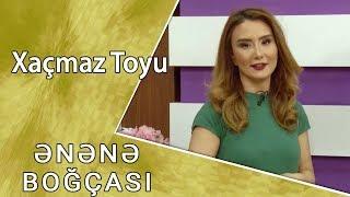 Ənənə Boğçası - Xaçmaz Toyu  (11.11.2017)