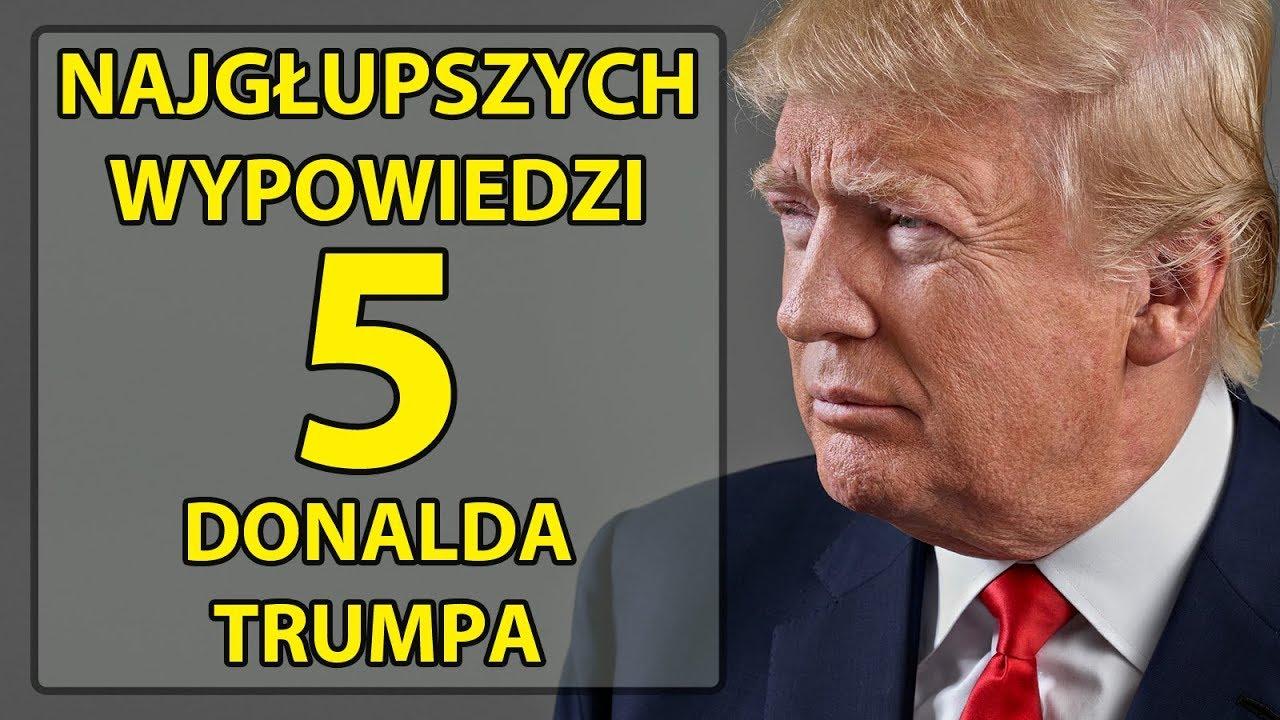 5 najgłupszych wypowiedzi Donalda Trumpa.