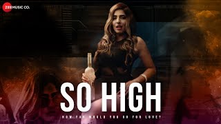 So High - Official Music Video | PRIYA | Rohit Kishnani