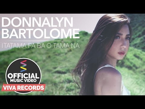 Donnalyn Bartolome — Itatama Pa Ba O Tama Na [Official Music Video]