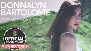 Donnalyn Bartolome — Itatama Pa Ba O Tama Na [Official Music Video]