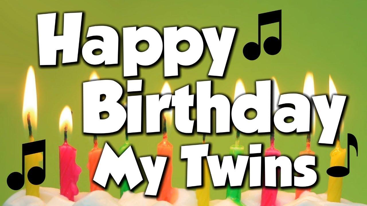 Happy Birthday My Twins A Happy Birthday Song Youtube