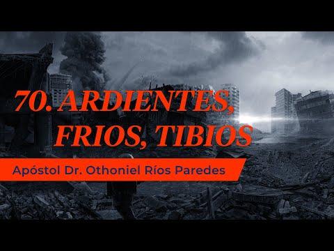 Ardientes, fríos, Tibios -Apóstol Dr. Othoniel Ríos Paredes-