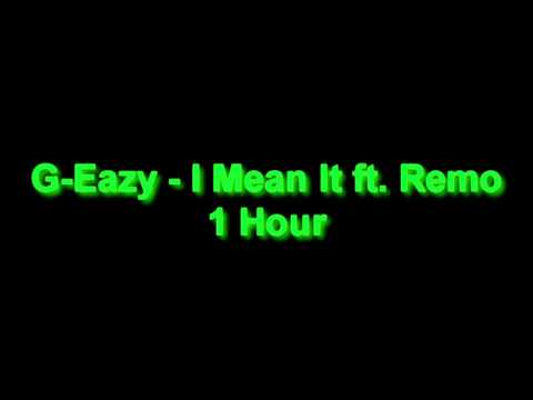 G-Eazy - I Mean it ft. Remo 1 Hour