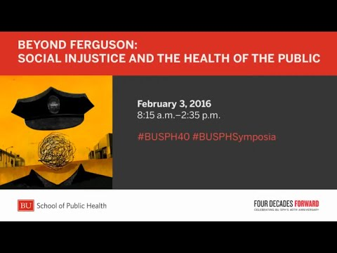 Beyond Ferguson: Social Injustice and the Health of the Public -- Mary Bassett