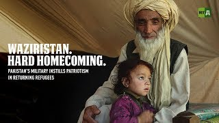 Waziristan. Hard Homecoming. Pakistan's military instills patriotism in returning refugees