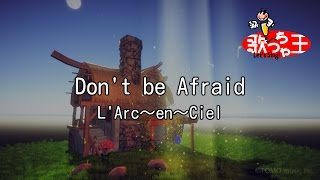 Gambar cover 【カラオケ】Don't be Afraid/L'Arc~en~Ciel