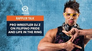 Rappler Talk: Pro wrestler DJ Z on Filipino pride and life in the ring