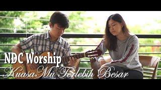 KuasaMu Terlebih Besar - NDC Worship | Cover by Nadia & Yoseph