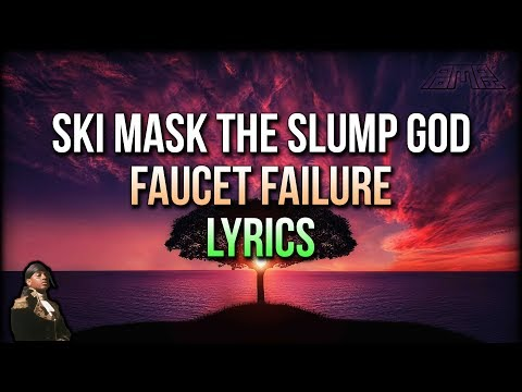 Ski Mask The Slump God - Faucet Failure (Lyrics) - STOKELEY ALBUM