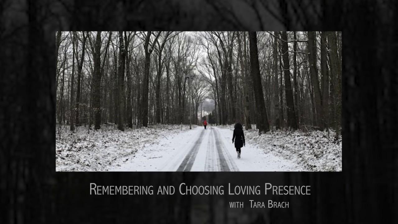 Remembering And Choosing Loving Presence Retreat Talk With Tara Brach