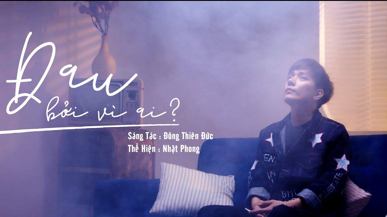 Đau Bởi Vì Ai – Nhật Phong [MV]