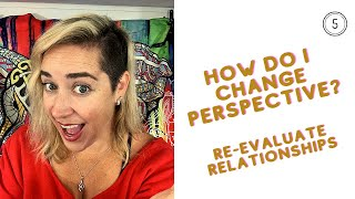 How Do I Change Perspective: Re-Evaluate Relationships? #5