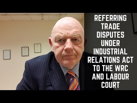 Referring Trade Disputes Under Industrial Relations Act  to the WRC and Labour Court