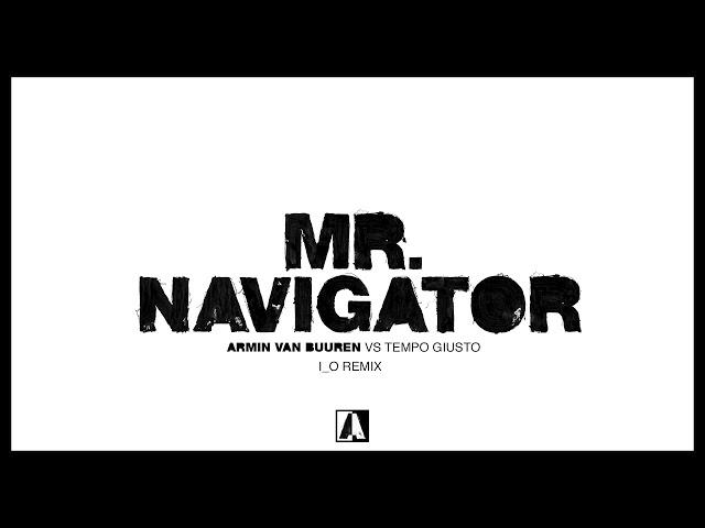 Armin van Buuren vs Tempo Giusto - Mr. Navigator (i_o Remix)