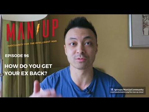 How Do You Get Your Ex Back? - The Man Up Show, Ep  96