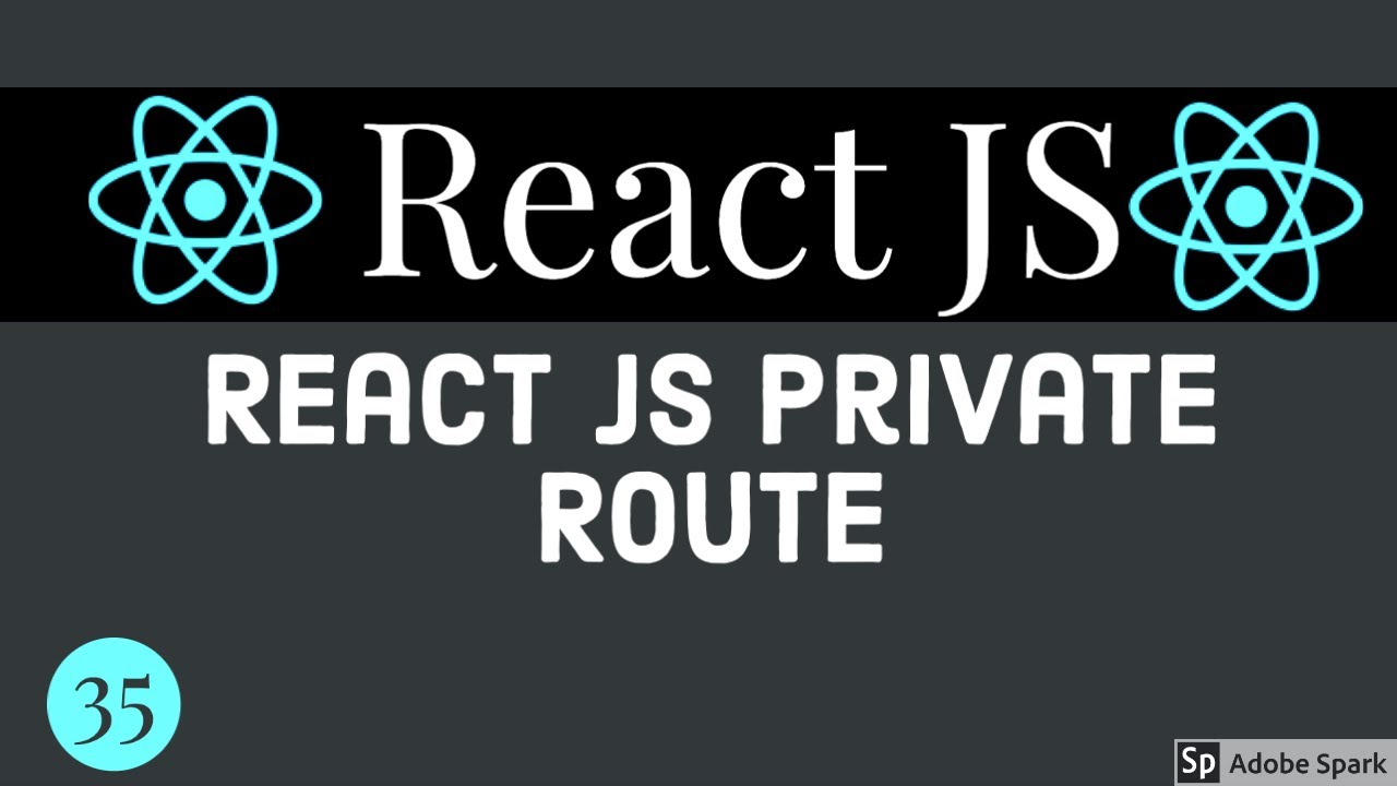 React Router Creating Private Routes #35