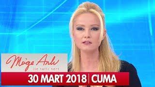 Müge Anlı ile Tatlı Sert 30 Mart 2018 - Tek Parça