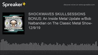 BONUS: An Inside Metal Update w/Bob Nalbandian on The Classic Metal Show- 12/9/19