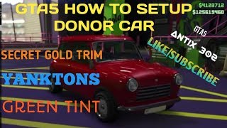 GTA ONLINE ***HOW TO SETUP DONOR CAR WITH SECRET GOLD TRIM /YANKTONS/GREEN TINT