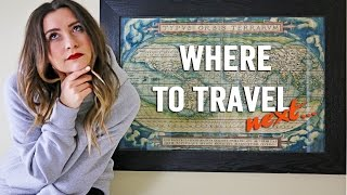 How I decide WHERE to TRAVEL NEXT...