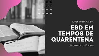 Live 03.04.2020 - EBD em tempos de quarentena; Ferramentas e Prática.