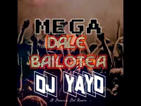 Dj Yayo - MEGA Dale Bailotea Mix - слушать онлайн