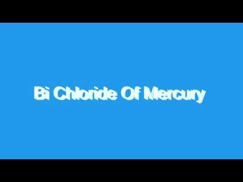 How to Pronounce Bi Chloride Of Mercury