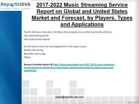 2017 2022 Music Streaming Service Report on Global and United States Market and Forecast, by Players